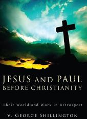 Jesus and Paul before Christianity: Their World and Work in Retrospect