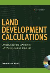 Land Development Calculations: Interactive Tools and Techniques for Site Planning, Analysis, and Design: Interactive Tools and Techniques for Site Planning, Analysis, and Design, Edition 2