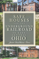 Safe Houses and the Underground Railroad in East Central Ohio