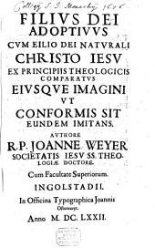 Filius Dei adoptivus cum filio Dei naturali Jesu Christo comparatus: Volume 1