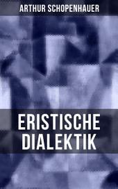 Arthur Schopenhauer: Eristische Dialektik: Kunst des Streitens, Kunst des Disputierens