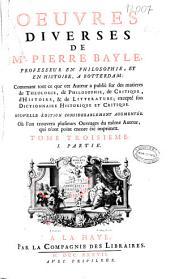 Oeuvres diverses de Mr. Pierre Bayle: contenant tout ce que cet auteur a publié sur des matières de théologie, de philosophie, de critique, d'histoire, et de littérature, excepté son Dictionnaire historique et critique, Volume1