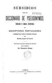 Subsidios para um diccionario de pseudonymos iniciaes e obras aronymas de escriptores portuguezes: contribuiçao para o estudo da litteratura portugueza