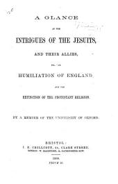 A Glance at the intrigues of the Jesuits, and their allies, for the humiliation of England, and the extinction of the Protestant Religion. By a Member of the University of Oxford
