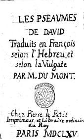 Les Pseaumes de Dauid traduits en francois selon l'hebreau, et selon la vulgate par M. Du Mont