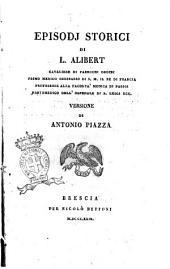 Episodj storici di L. Alibert, cavaliere di parecchi ordini ... Versione di Antonio Piazza
