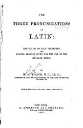 The Three Pronunciations of Latin: The Claims of Each Presented, and Reasons Given for the Use of the English Mode