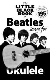 The Little Black Songbook of Ukulele Songs: The Beatles