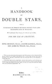 A Handbook of Double Stars: With a Catalogue of Twelve Hundred Double Stars and Extensive Lists of Measures. With Additional Notes Bringing the Measures Up to 1879. For the Use of Amateurs