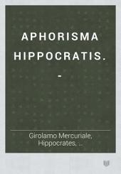 Aphorisma Hippocratis. -