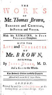The works of Mr. Thomas Brown, serious and comical: in prose and verse, with his remains in four volumes compleat, Volume 1