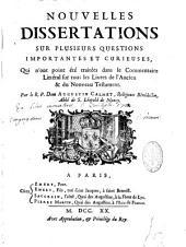 Nouvelles dissertations sur plusieurs questions importantes et curieuses qui n'ont point été traitées dans le commentaire littéral sur tous les livres de l'Ancien et du Nouveau Testament