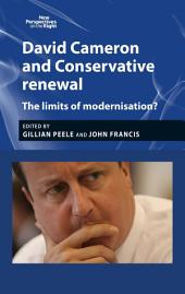 David Cameron and Conservative Renewal: The Limits of Modernisation?