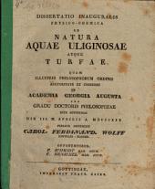 Diss. inaug. phys. chem. de natura aquae uliginosae atque turfae