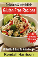 Delicious & Irresistible Gluten Free Recipes