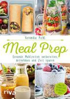 Meal Prep     Gesunde Mahlzeiten vorbereiten  mitnehmen und Zeit sparen PDF