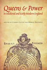 Queens and Power in Medieval and Early Modern England PDF
