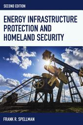 Energy Infrastructure Protection and Homeland Security: Edition 2