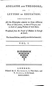 Adelaide and Theodore: Or Letters on Education: Containing All the Principles Relative to Three Different Plans of Education; to that of Princes, and Those of Young Persons of Both Sexes, Volume 1