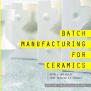 Batch Manufacturing for Ceramics