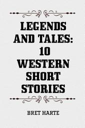 Legends and Tales: 10 Western Short Stories