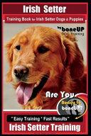 Irish Setter Training Book for Irish Setter Dogs and Puppies by BoneUP DOG Training