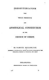 Presbyterianism, the Truly Primitive and Apostolical Constitution of the Church of Christ
