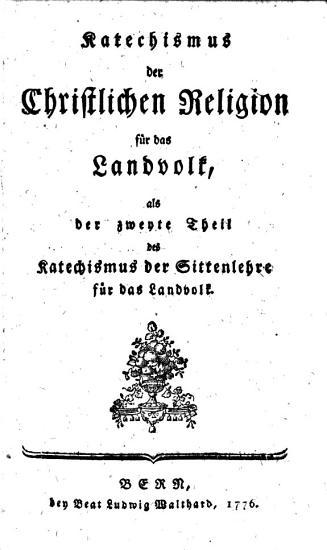 Katechismus der Christlichen Religion f  r das Landvolk  als der zweyte Theil des Katechismus der Sittenlehre f  r das Landvolk PDF