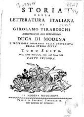 Storia della letteratura italiana di Girolamo Tiraboschi ... Duca di Modena ...: tomo sesto. Dall'anno MCCCC fino all'anno MD. Parte seconda