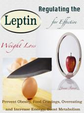 Regulating the Leptin for Effective Weight Loss: Prevent Obesity, Food Cravings, Overeating and Increase Energy, Boost Metabolism