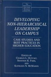 Developing Non-hierarchical Leadership on Campus: Case Studies and Best Practices in Higher Education