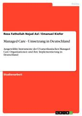 Managed Care - Umsetzung in Deutschland: Ausgewählte Instrumente der US-amerikanischen Managed Care Organisationen und ihre Implementierung in Deutschland