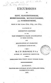 Excursions in Kent, Gloucestershire, Herefordshire, Monmouthshire and Somersetshire, made in the years 1802,1803 and 1805: Volume 1