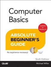 Computer Basics Absolute Beginner's Guide, Windows 8 Edition: Edition 6