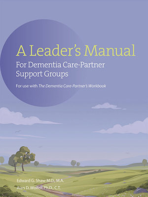 The A Leader s Manual for Demential Care Partner Support Groups