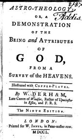 Astro-theology: Or, a Demonstration of the Being and Attributes of God, from a Survey of the Heavens. Illustrated with Copper-plates. By W. Derham, ...
