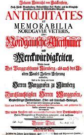 Welche sowohl Des Burggrafthums Nürnberg, als auch des Uralten Hauses Zollern Ursprung entdecken, Und in der Folge mit denen Herren Burggrafen zu Nürnberg und durchlauchtigsten Herren Marggrafen, Beyderseitiger Fürstenthümer ... Bis auf jetzige Zeiten continuiren und fortsetzen (etc.): 3