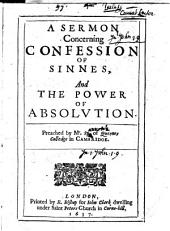 A sermon concerning confession of sinnes, and the power of absolution. Preached by Mr Sp. of Queenes Colledge in Cambridge [i.e. Anthony Sparrow].