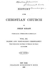 History of the Christian Church: Nicene and post-Nicene Christianity from Constantine the Great to Gregory the Great, A.D. 311-600, 3d rev