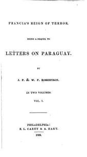 Francia's Reign of Terror: Being a Sequel to Letters on Paraguay, Volume 1
