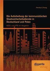 Die Aufarbeitung der kommunistischen Staatssicherheitsdienste in Deutschland und Polen: BStU und IPN im Vergleich