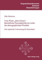 Vom Werte 'alten Eisens': Betriebliche Personalpolitik im Lichte des demographischen Wandels: Eine empirische Untersuchung für Deutschland