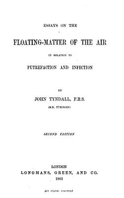 Essays on the Floating-matter of the Air in Relation to Putrefaction and Infection