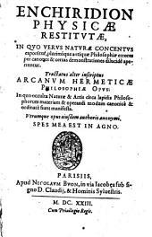 Enchiridion physicæ restitvtæ, in qvo vervs natvræ concentvs exponitur, plurimíque antiquæ Philosophiæ errores ... aperiuntur