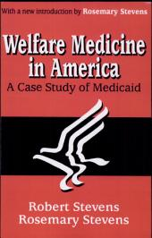 Welfare Medicine in America: A Case Study of Medicaid