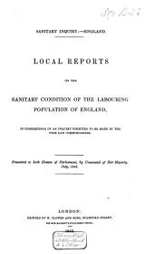 Local Reports on the Sanitary Condition of the Labouring Population of England ....