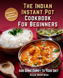 The Indian Instant Pot Cookbook For Beginners