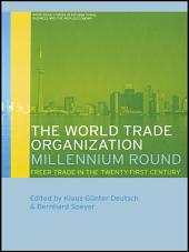 The World Trade Organization Millennium Round: Freer Trade in the Twenty First Century