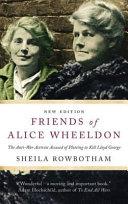 Friends of Alice Wheeldon   2nd Edition  The Anti War Activist Accused of Plotting to Kill Lloyd George PDF