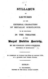 A Syllabus of lectures on the external characters of metallic substances, to be delivered in the theatre of the Royal Dublin Society, etc